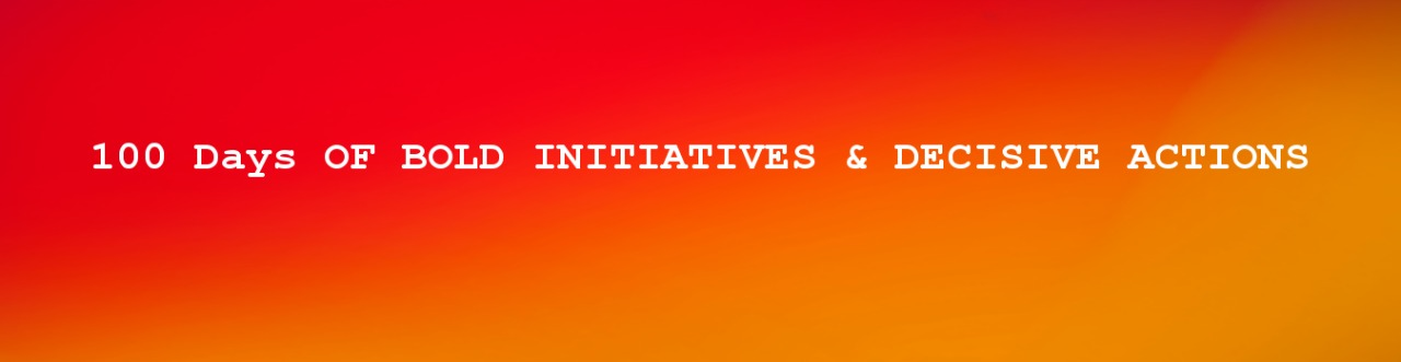 100 Days OF BOLD INITIATIVES & DECISIVE ACTIONS